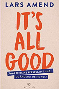 It's All Good- Ändere deine Perspektive und du änderst deine Welt